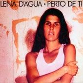 Perto de ti by Lena D'Água