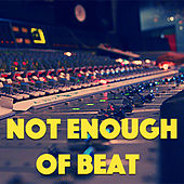 Not Enough Of Beat by Various Artists