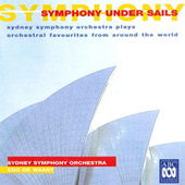Symphony Under Sails: Sydney Symphony Orchestra Plays Orchestral Favourites From Around The World by Edo de Waart