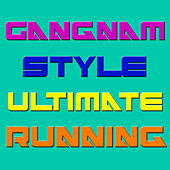 Gangnam Style Ultimate Running by Various Artists