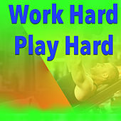 Work Hard Play Hard by Various Artists
