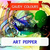 Gaudy Colours by Art Pepper