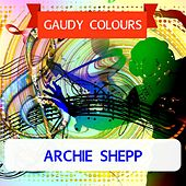 Gaudy Colours by Archie Shepp