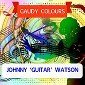 Gaudy Colours von Johnny 'Guitar' Watson
