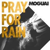 Pray For Rain (The Remixes) von Moguai
