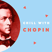 Chill with Chopin (Enjoy the coolest melodies of Frédéric Chopin) de Various Artists