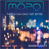 Things Can Only Get Better (Remix EP 1) by Mopo