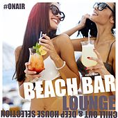 Beach Bar Lounge (Chill Out & Deep House Selection) by Various Artists