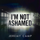 I'm Not Ashamed de Jeremy Camp