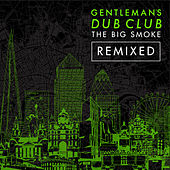 The Big Smoke (Remixed) by Gentleman's Dub Club
