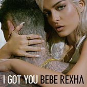 I Got You de Bebe Rexha