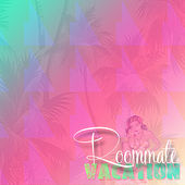 Vacation by Roommate