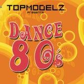 Topmodelz pres. Dance 80s by Various Artists