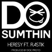 Do Sumthin (feat. Rastik) by Heresy