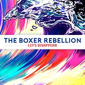 Let's Disappear by The Boxer Rebellion