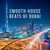 Smooth House Beats of Dubai by Various Artists
