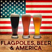 Flagpoles, Beer & America by Various Artists