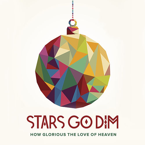 How Glorious The Love Of Heaven by Stars Go Dim