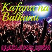 Kafana na Balkanu - Najbolji folk hitovi by Various Artists