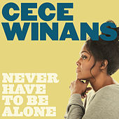 Never Have to Be Alone by Cece Winans
