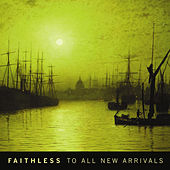 To All New Arrivals von Faithless