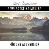 Bewusstseinsimpulse für den Augenblick by Kurt Tepperwein
