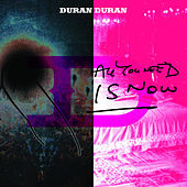 All You Need Is Now by Duran Duran