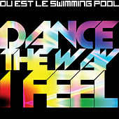Dance the Way I Feel by Ou Est Le Swimming Pool