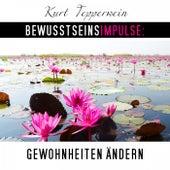 Bewusstseinsimpulse: Gewohnheiten ändern by Kurt Tepperwein