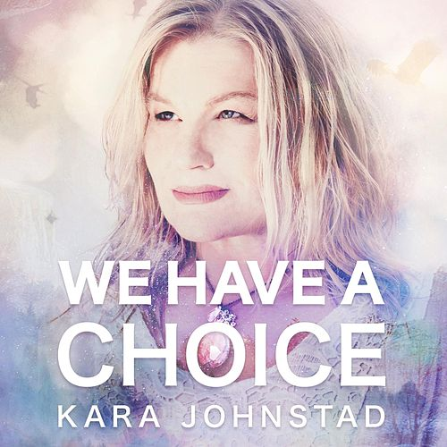 We Have a Choice by Kara Johnstad