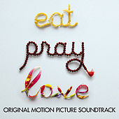 Eat Pray Love (Original Motion Picture Soundtrack) by Various Artists