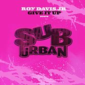 Give It Up by Roy Davis, Jr.