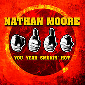 You Yeah Smokin' Hot von Nathan Moore