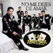 No Me Dejes de Amar by La Apuesta