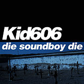 Die Soundboy Die by Kid606