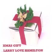 Xmas Gift by Larry Love Hamilton