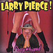 Pussy Whipped by Larry Pierce