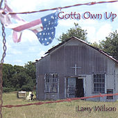 Gotta Own Up by Larry Wilson