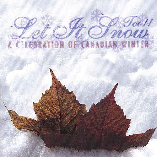 Let It Snow Too! a Celebration of Canadian Winter by Various Artists