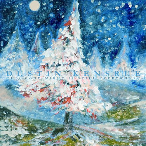 This Good Night Is Still Everywhere by Dustin Kensrue