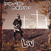 Better Late Than Never by L.I.V.