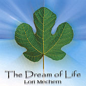 The Dream of Life by Lori Mechem