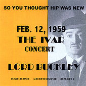 So You Thought Hip Was New Feb.12,1959 the Ivar Concert Lord Buckley by Lord Buckley