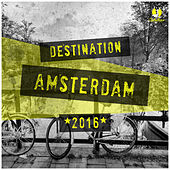 Destination: Amsterdam 2016 di Various Artists