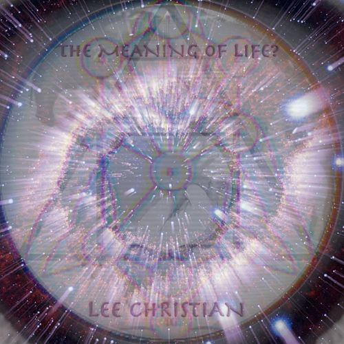 The Meaning of Life? by Lee Christian