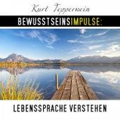 Bewusstseinsimpulse: Lebenssprache verstehen by Kurt Tepperwein