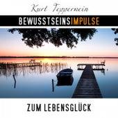 Bewusstseinsimpulse zum Lebensglück by Kurt Tepperwein