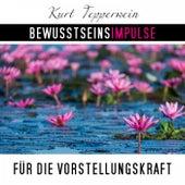 Bewusstseinsimpulse für die Vorstellungskraft by Kurt Tepperwein