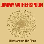 Jimmy Witherspoon: Blues Around the Clock de Jimmy Witherspoon