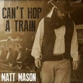 Can't Hop a Train - Single by Matt Mason